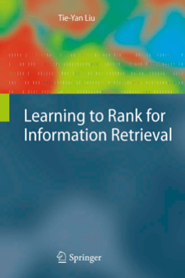 Learning to Rank for Information Retrieval - Tie-Yan Liu