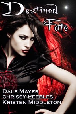 Destined Fate - Chrissy Peebles, Dale Mayer, Kristen Middleton & W.J. May pdf download