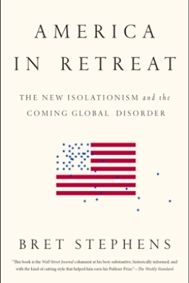 America in Retreat - Bret Stephens