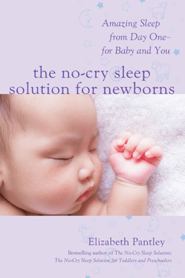 The No-Cry Sleep Solution for Newborns: Amazing Sleep from Day One – For Baby and You - Elizabeth Pantley