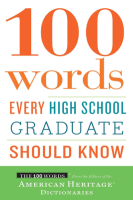 100 Words Every High School Graduate Should Know - Editors of the American Heritage Dictionaries
