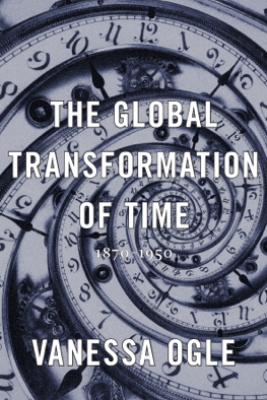 The Global Transformation of Time - Vanessa Ogle