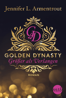 Golden Dynasty - Größer als Verlangen - Jennifer L. Armentrout pdf download