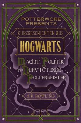 Kurzgeschichten aus Hogwarts: Macht, Politik und nervtötende Poltergeister - J.K. Rowling pdf download