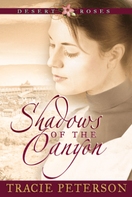Shadows of the Canyon (Desert Roses Book #1) - Tracie Peterson