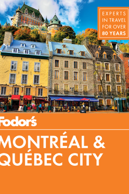 Fodor's Montreal and Quebec City - Fodor's Travel Guides