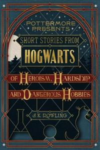 Short Stories from Hogwarts of Heroism, Hardship and Dangerous Hobbies - J.K. Rowling pdf download