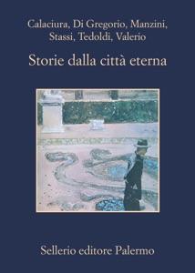 Storie dalla città eterna - Giosuè Calaciura, Gianni Di Gregorio, Antonio Manzini, Fabio Stassi, Giordano Tedoldi & Chiara Valerio pdf download