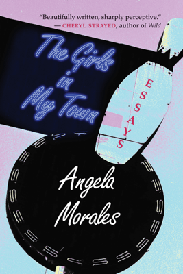 The Girls in My Town - Angela Morales