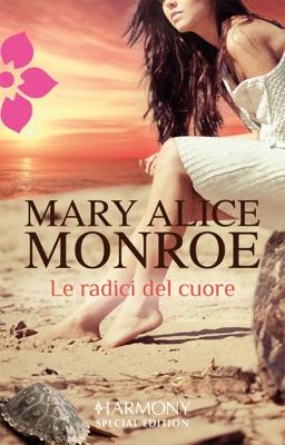 Le radici del cuore - Mary Alice Monroe pdf download