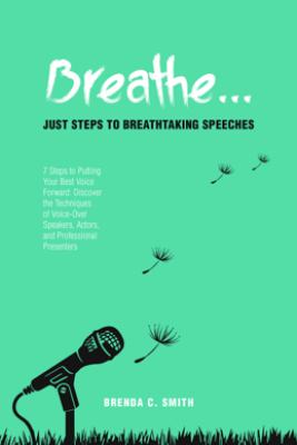 Breathe... Just Steps to Breathtaking Speeches - Brenda C. Smith