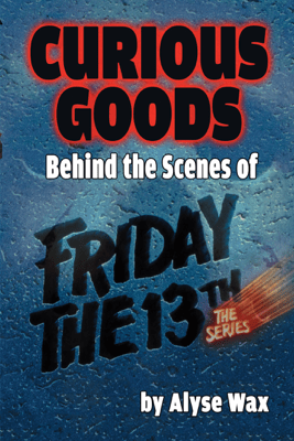 Curious Goods: Behind the Scenes of Friday the 13th: The Series - Alyse Wax