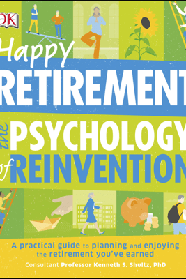 Happy Retirement: The Psychology of Reinvention - DK