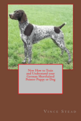 New How to Train and Understand your German Shorthaired Pointer Puppy or Dog - Vince Stead