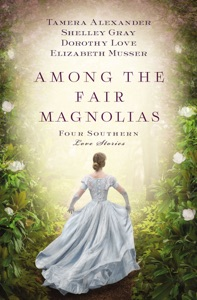 Among the Fair Magnolias - Tamera Alexander, Dorothy Love, Shelley Gray & Elizabeth Musser pdf download
