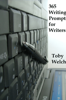 365 Writing Prompts for Writers - Toby Welch