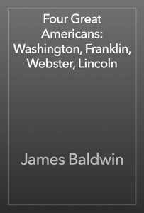 Four Great Americans: Washington, Franklin, Webster, Lincoln - James Baldwin pdf download