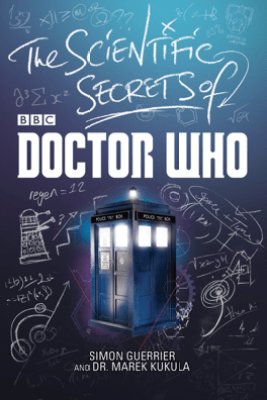 The Scientific Secrets of Doctor Who - Simon Guerrier & Dr. Marek Kukula