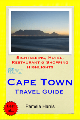 Cape Town, South Africa Travel Guide - Sightseeing, Hotel, Restaurant & Shopping Highlights (Illustrated) - Pamela Harris