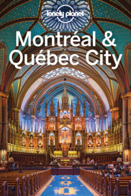 Montreal & Quebec City Travel Guide - Lonely Planet