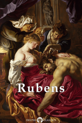 Delphi Complete Works of Peter Paul Rubens (Illustrated) - Peter Paul Rubens