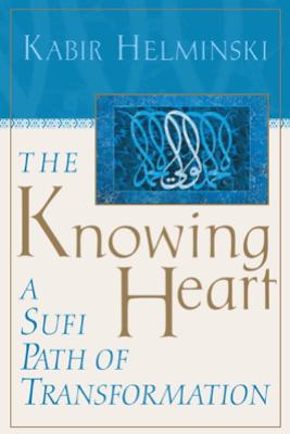 The Knowing Heart - Kabir Helminski