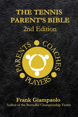 The Tennis Parent's Bible 2nd Edition - Frank Giampaolo