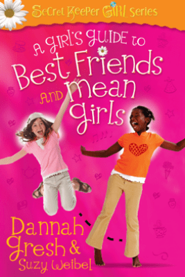 A Girl's Guide to Best Friends and Mean Girls - Dannah Gresh & Suzy Weibel
