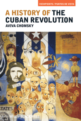 A History of the Cuban Revolution - Aviva Chomsky