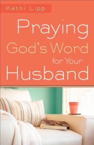 Praying God's Word for Your Husband - Kathi Lipp pdf download