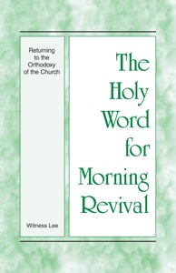 The Holy Word for Morning Revival - Returning to the Orthodoxy of the Church - Witness Lee pdf download