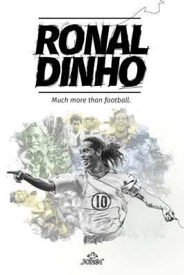 Ronaldinho: Much More Than Football - Ronaldo de Assis Moreira