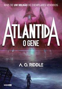 Atlântida - O gene - A. G. Riddle pdf download
