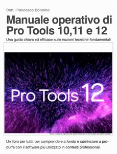 Manuale operativo di Pro Tools 12 - Francesco Bonomo pdf download