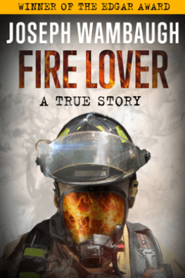 Fire Lover - Joseph Wambaugh