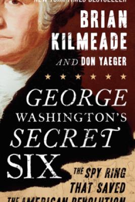 George Washington's Secret Six - Brian Kilmeade & Don Yaeger