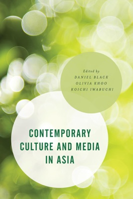 Contemporary Culture and Media in Asia - Daniel Black, Olivia Khoo & Koichi Iwabuchi pdf download