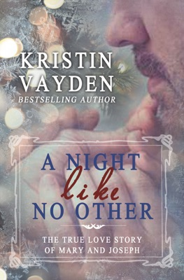 A Night Like No Other: The True Love Story Of Mary And Joseph - Kristin Vayden pdf download