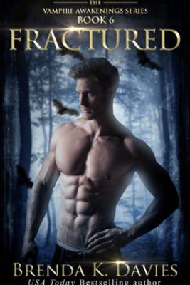 Fractured (Vampire Awakenings, Book 6) - Brenda K. Davies