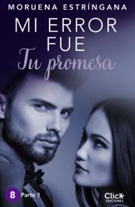 Mi error fue tu promesa. Parte I (Edición dedicada y enriquecida) - Moruena Estríngana pdf download