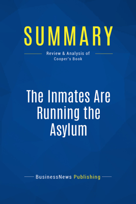 Summary: The Inmates Are Running the Asylum - BusinessNews Publishing