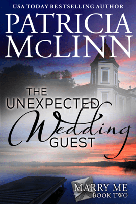 The Unexpected Wedding Guest (Marry Me, Book 2) - Patricia McLinn