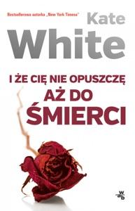 I że Cię nie opuszczę aż do śmierci - Kate White pdf download