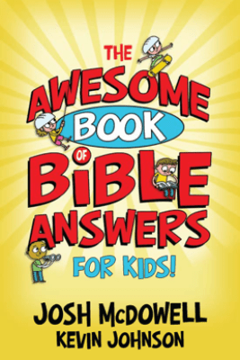 The Awesome Book of Bible Answers for Kids - Josh McDowell & Kevin Johnson