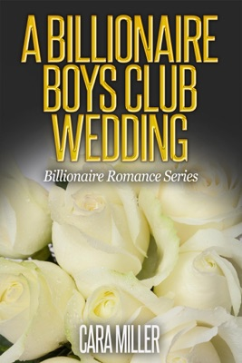 A Billionaire Boys Club Wedding - Cara Miller pdf download