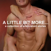 Emily Dubberley, Nikki Magennis, Dixie Tutton, Suzy Woolmer and Sarah Louise Young - A Little Bit More...: A Collection of Erotic Short Stories (Unabridged Selections) (Unabridged)  artwork