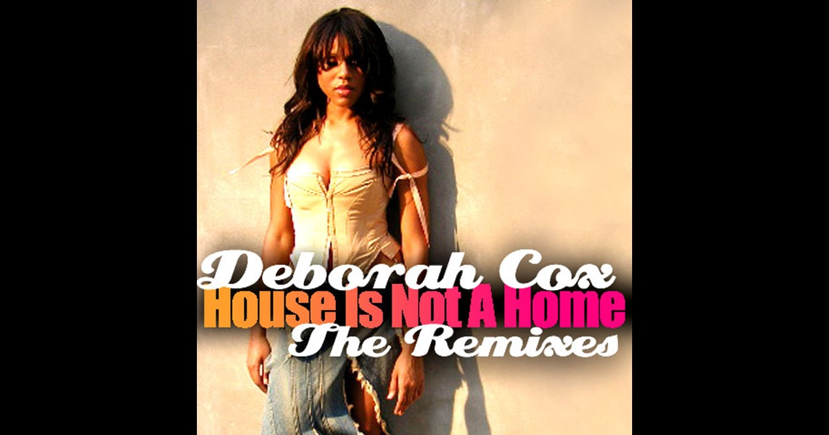 House Is Not A Home  The Remixes By Deborah Cox On Apple