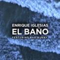 Free Download Enrique Iglesias EL BAÑO (feat. Bad Bunny) Mp3