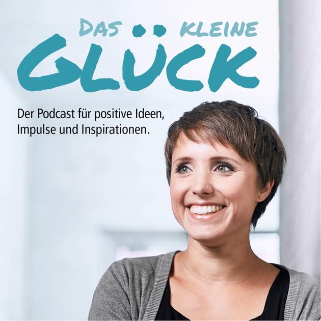 Das Kleine Glück Der Podcast Für Positive Ideen, Impulse