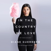 Diane Guerrero & Michelle Burford - In the Country We Love: My Family Divided (Unabridged)  artwork